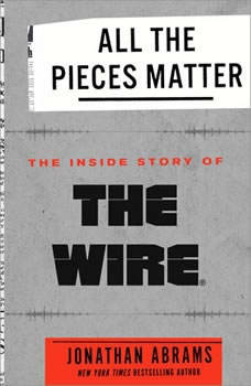 All the Pieces Matter: The Inside Story of The Wire®, Jonathan Abrams