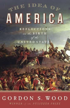 The Idea of America: Reflections on the Birth of the United States, Gordon S. Wood