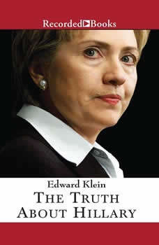 The Truth About Hillary: What She Knew, When She Knew It, and How Far She'll Go to Become President, Edward Klein