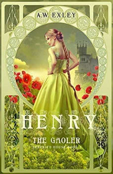 Henry, the Gaoler: Serenity House, Book 2 Serenity House, Book 2, A. W. Exley