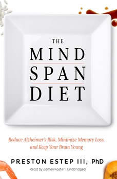 The Mindspan Diet: Reduce Alzheimers Risk, Minimize Memory Loss, and Keep Your Brain Young Reduce Alzheimers Risk, Minimize Memory Loss, and Keep Your Brain Young, Preston Estep III, PhD