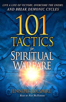 101 Tactics for Spiritual Warfare: Live a Life of Victory, Overcome the Enemy, and Break Demonic Cycles, Jennifer LeClaire