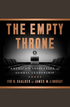 The Empty Throne: America's Abdication of Global Leadership, Ivo H. Daalder
