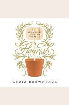 Flourish: How the Love of Christ Frees Us from Self-Focus, Lydia Brownback