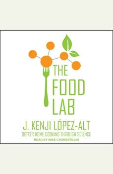 The Food Lab: Better Home Cooking Through Science, J. Kenji Lopez-Alt