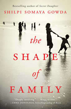 The Shape of Family: A Novel, Shilpi Somaya Gowda