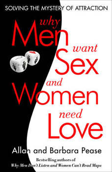 Why Men Want Sex and Women Need Love: Solving the Mystery of Attraction, Barbara Pease