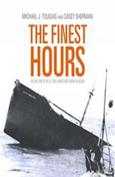 The Finest Hours: The True Story of the U.S. Coast Guards Most Daring Sea Rescue The True Story of the U.S. Coast Guards Most Daring Sea Rescue, Michael J. Tougias and Casey Sherman