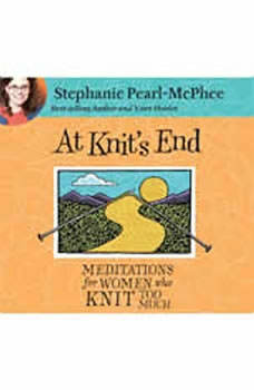 At Knit's End: Meditations for Women Who Knit Too Much Meditations for Women Who Knit Too Much, Stephanie Pearl-McPhee