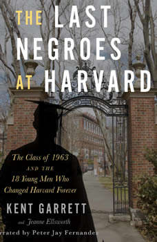 The Last Negroes at Harvard: The Class of 1963 and the 18 Young Men Who Changed Harvard Forever, Jeanne Ellsworth