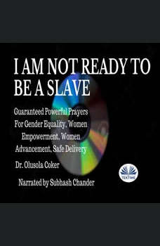 I Am Not Ready To Be A Slave: Guaranteed Powerful Prayers For Gender Equality, Women Empowerment, Women Advancement, Safe Delivery, Olusola Coker