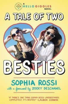 A Tale of Two Besties: A Hello Giggles Novel, Sophia Rossi