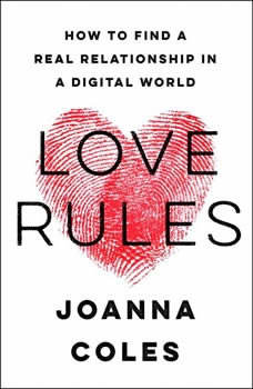 Love Rules: How to Find a Real Relationship in a Digital World, Joanna Coles