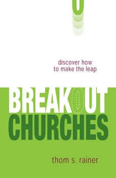 Breakout Churches: Discover How to Make the Leap, Thom S. Rainer