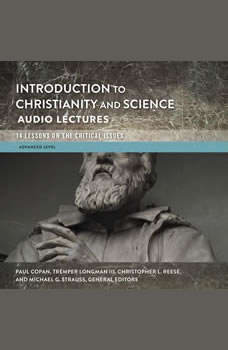 Introduction to Christianity and Science: Audio Lectures: 13 Lessons on the Critical Issues, Paul Copan