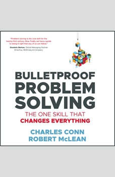 Bulletproof Problem Solving: The One Skill That Changes Everything The One Skill That Changes Everything, Charles Conn