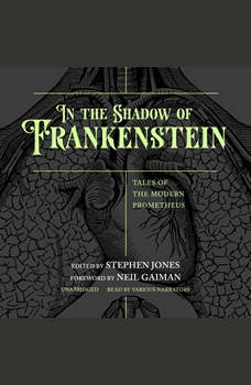 In the Shadow of Frankenstein: Tales of the Modern Prometheus, various authors