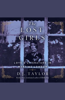 Lost Girls, The: Love and Literature in Wartime London, D. J. Taylor