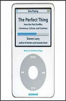 The Perfect Thing: How the iPod Shuffles Commerce, Culture, and Coolness, Steven Levy