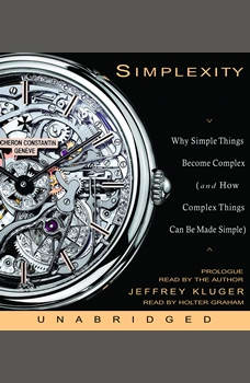Simplexity: Why Simple Things Become Complex (and How Complex Things Can Be Made Simple), Jeffrey Kluger