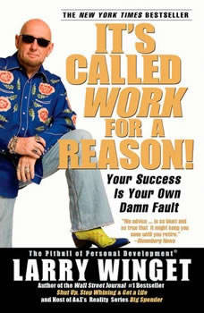 It's Called Work for a Reason!: Your Success Is Your Own Damn Fault, Larry Winget