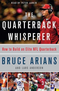 The Quarterback Whisperer: How to Build an Elite NFL Quarterback, Bruce Arians