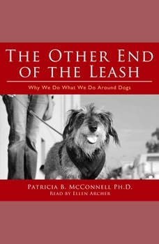 The Other End of the Leash: Why We Do What We Do Around Dogs, Patricia B. McConnell
