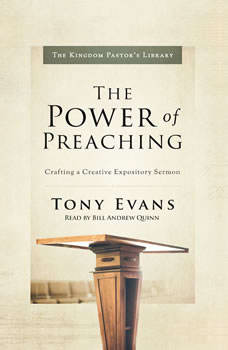 The Power of Preaching: Crafting a Creative Expository Sermon, Tony Evans