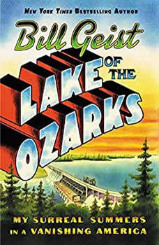 Lake of the Ozarks: My Surreal Summers in a Vanishing America My Surreal Summers in a Vanishing America, Bill Geist
