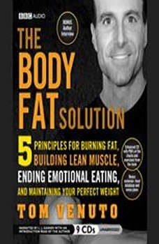 The Body Fat Solution: Five Principles for Burning Fat, Building Lean Muscle, Ending Emotional Eating, and Maintaining Your Perfect Weight, Tom Venuto
