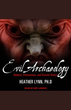 Evil Archaeology: Demons, Possessions, and Sinister Relics, PhD Lynn