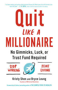 Quit Like a Millionaire: No Gimmicks, Luck, or Trust Fund Required, Kristy Shen