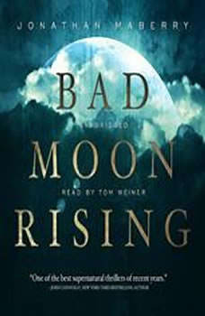 Bad Moon Rising: The Pine Deep Trilogy, Book 3 The Pine Deep Trilogy, Book 3, Jonathan Maberry