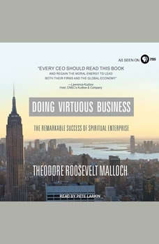 Doing Virtuous Business: The Remarkable Success of Spiritual Enterprise, Theodore Roosevelt Malloch