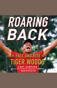 Roaring Back: The Fall and Rise of Tiger Woods, Curt Sampson