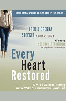 Every Heart Restored: A Wife's Guide to Healing in the Wake of a Husband's Sexual Sin, Fred Stoeker