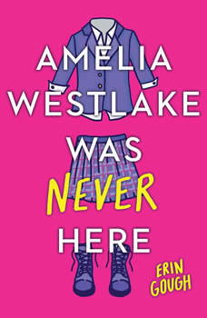 Amelia Westlake Was Never Here, Erin Gough