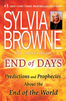 End of Days: Predictions and Prophecies About the End of the World, Sylvia Browne