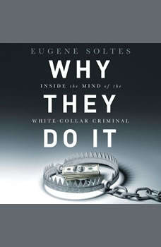 Why They Do It: Inside the Mind of the White-Collar Criminal, Eugene Soltes