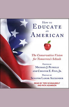 How to Educate an American: The Conservative Vision for Tomorrow's Schools, Jr. Finn