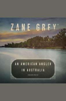An American Angler in Australia, Zane Grey