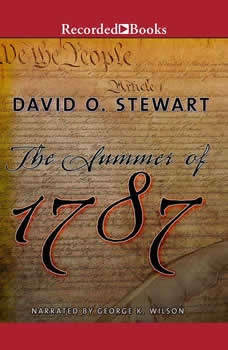 The Summer of 1787: The Men Who Invented the Constitution, David O. Stewart