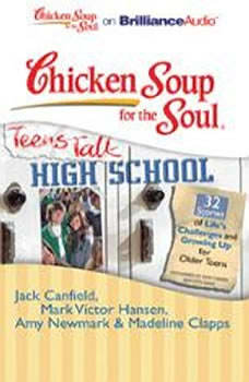Chicken Soup for the Soul: Teens Talk High School - 32 Stories of Life's Challenges and Growing Up for Older Teens, Jack Canfield
