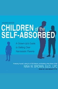 Children of the Self-Absorbed: A Grown-Up's Guide to Getting Over Narcissistic Parents, Ed.D. Brown