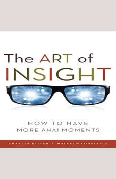 The Art of Insight: How to Have More Aha! Moments How to Have More Aha! Moments, Charles Kiefer