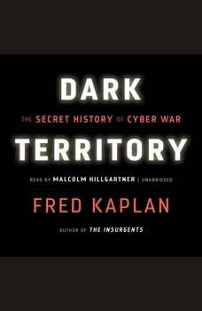 Dark Territory: The Secret History of Cyber War, Fred Kaplan
