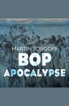Bop Apocalypse: Jazz, Race, the Beats, and Drugs, Martin Torgoff