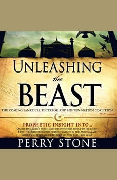 Unleashing the Beast: The coming fanatical dictator and his ten-nation coalition The coming fanatical dictator and his ten-nation coalition, Perry Stone