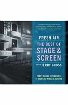 Fresh Air: The Best of Stage and Screen: Terry Gross Interviews 17 Stars of Stage and Screen, Terry Gross