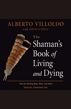 The Shaman's Book of Living and Dying, Alberto Villoldo